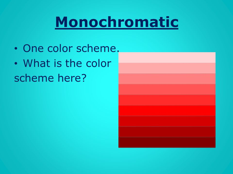Monochromatic One color scheme. What is the color scheme here