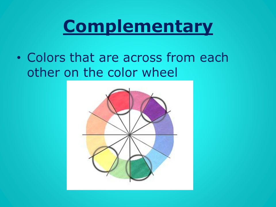 Complementary Colors that are across from each other on the color wheel