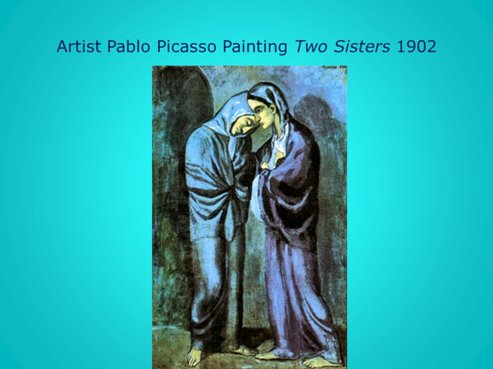 Artist Pablo Picasso Painting Two Sisters 1902