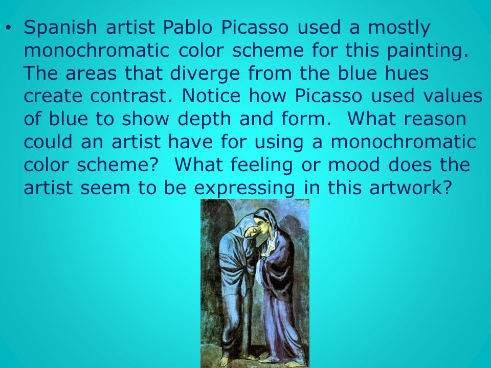 Spanish artist Pablo Picasso used a mostly monochromatic color scheme for this painting.