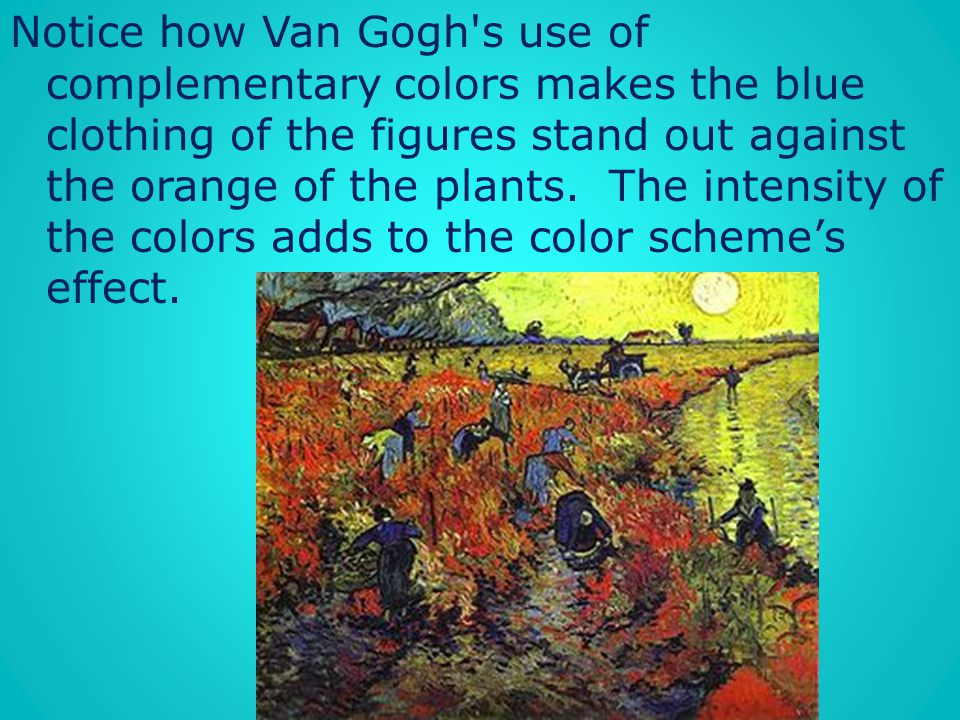 Notice how Van Gogh s use of complementary colors makes the blue clothing of the figures stand out against the orange of the plants.