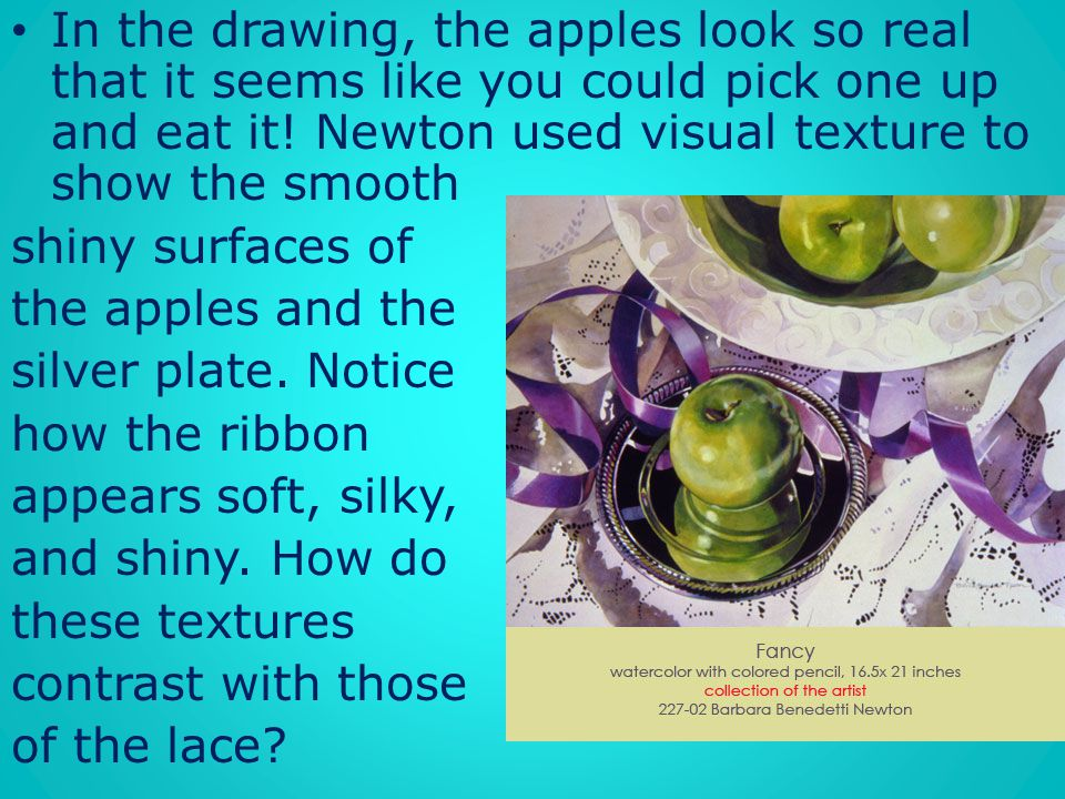 In the drawing, the apples look so real that it seems like you could pick one up and eat it! Newton used visual texture to show the smooth