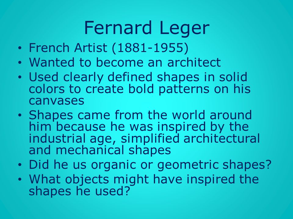 Fernard Leger French Artist (1881-1955) Wanted to become an architect