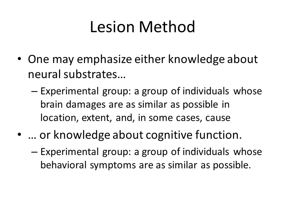 Lesion Method One may emphasize either knowledge about neural substrates…