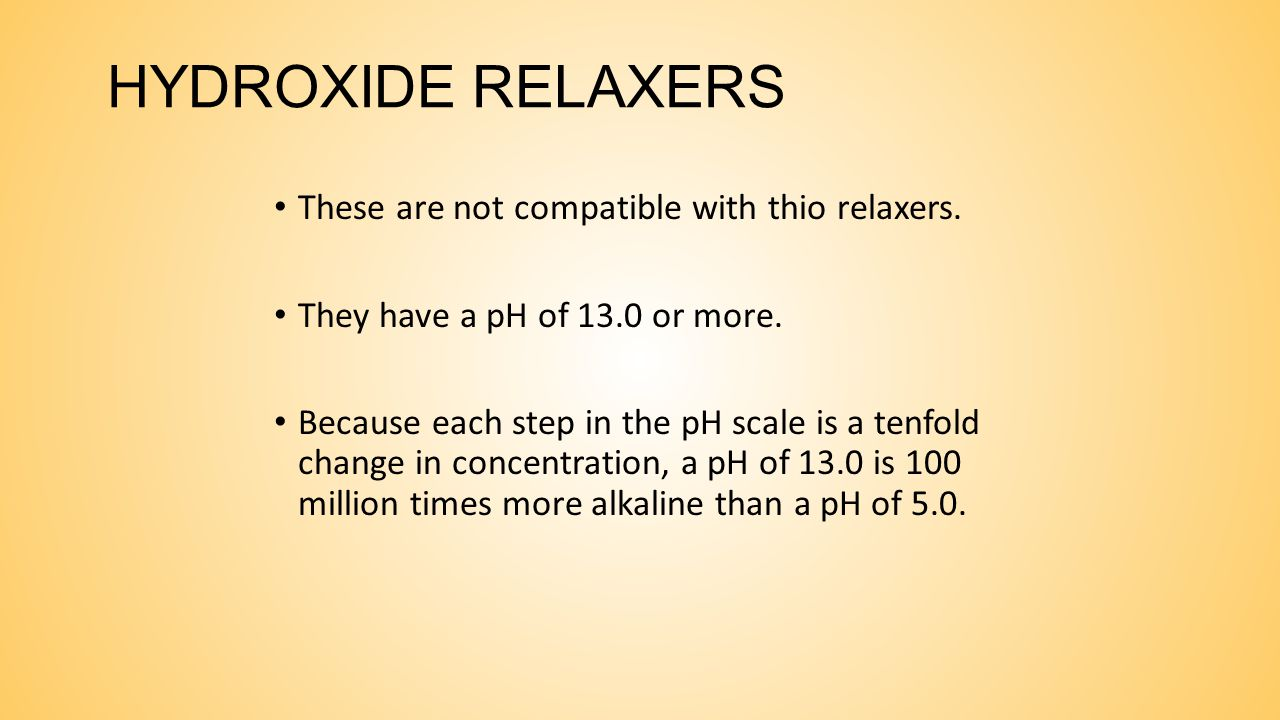 HYDROXIDE RELAXERS These are not compatible with thio relaxers.
