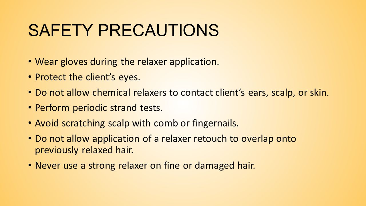 SAFETY PRECAUTIONS Wear gloves during the relaxer application.