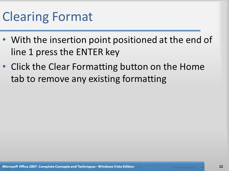 Clearing Format With the insertion point positioned at the end of line 1 press the ENTER key.