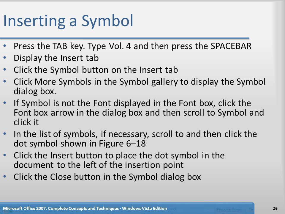 Inserting a Symbol Press the TAB key. Type Vol. 4 and then press the SPACEBAR. Display the Insert tab.