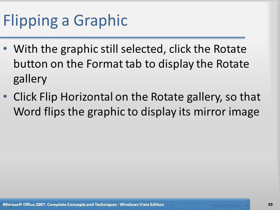 Flipping a Graphic With the graphic still selected, click the Rotate button on the Format tab to display the Rotate gallery.