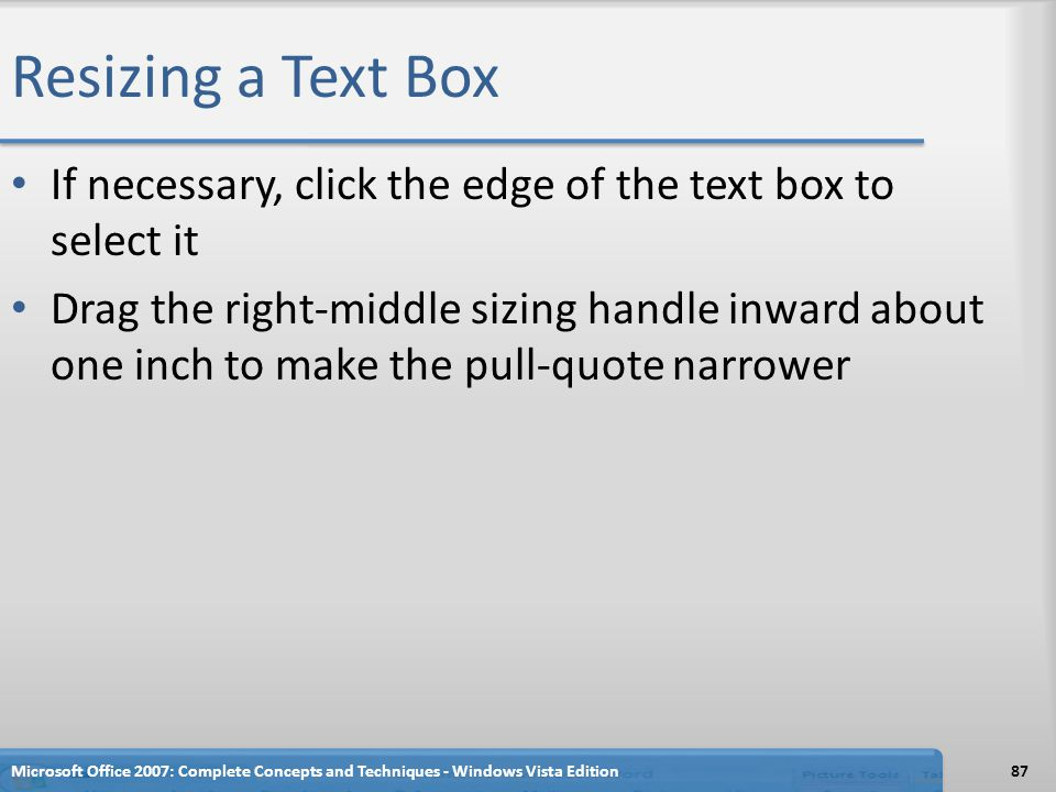 Resizing a Text Box If necessary, click the edge of the text box to select it.