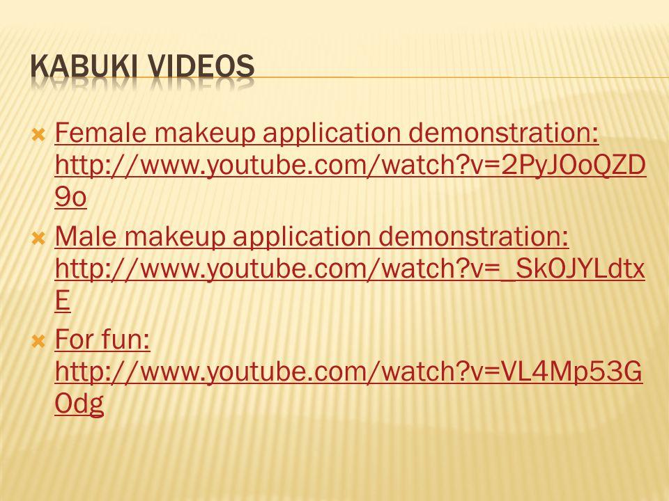 Kabuki videos Female makeup application demonstration: http://www.youtube.com/watch v=2PyJOoQZD9o.