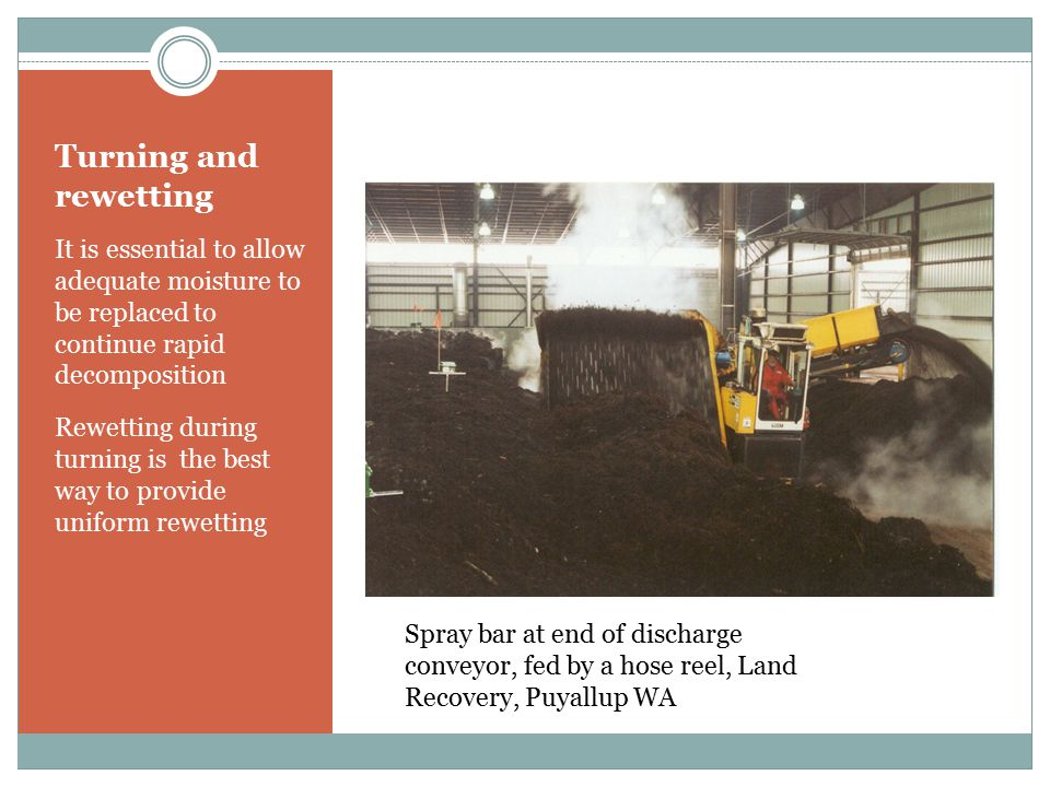 Turning and rewetting It is essential to allow adequate moisture to be replaced to continue rapid decomposition.