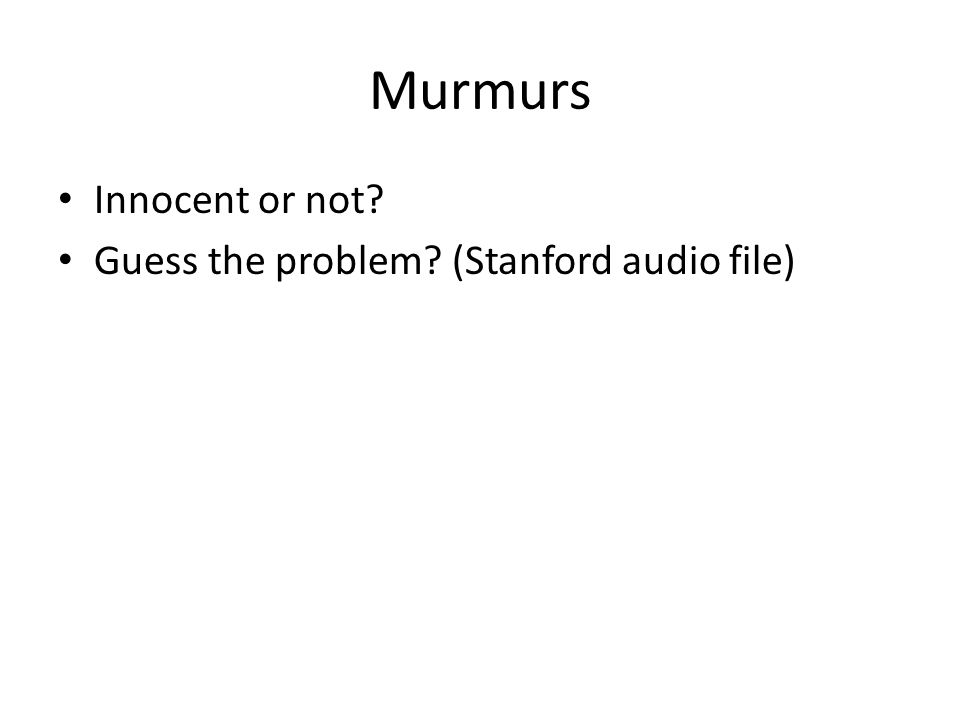 Murmurs Innocent or not Guess the problem (Stanford audio file)