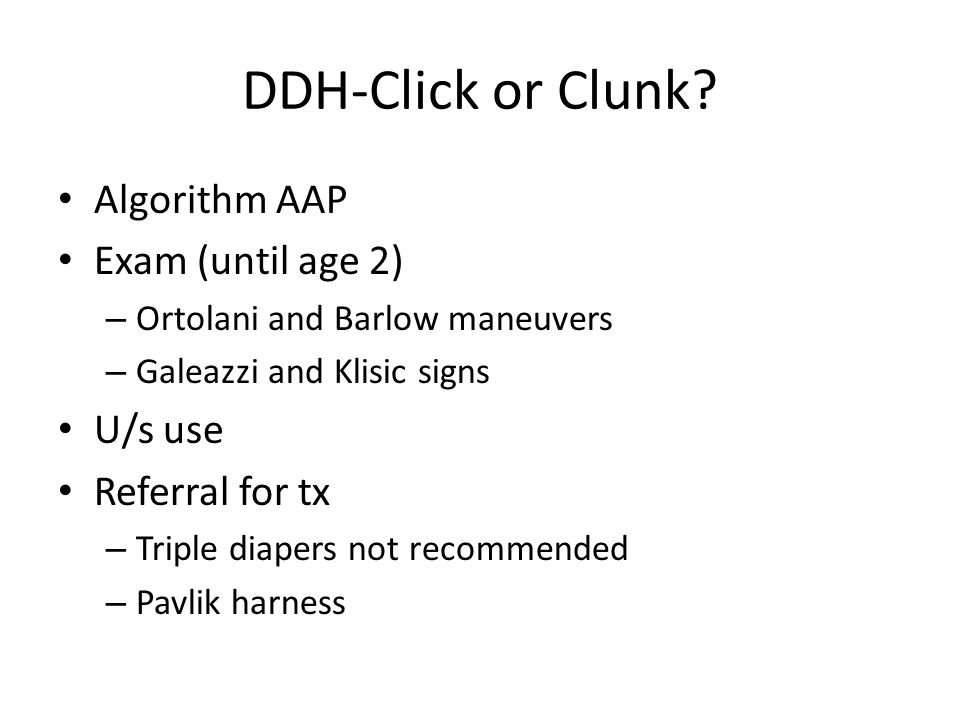 DDH-Click or Clunk Algorithm AAP Exam (until age 2) U/s use