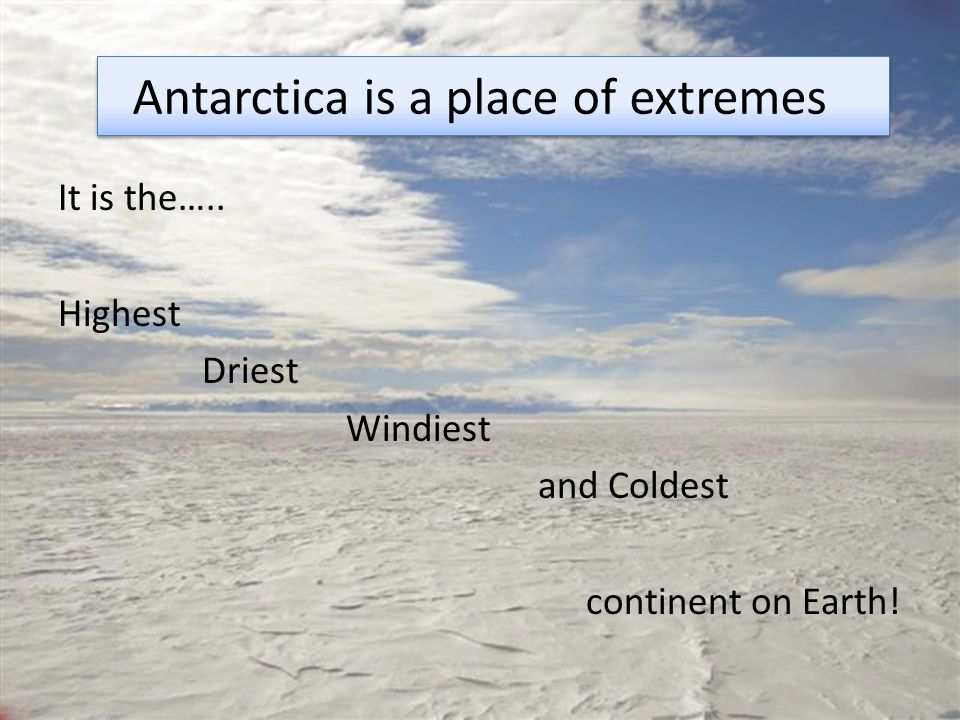 Antarctica is a place of extremes