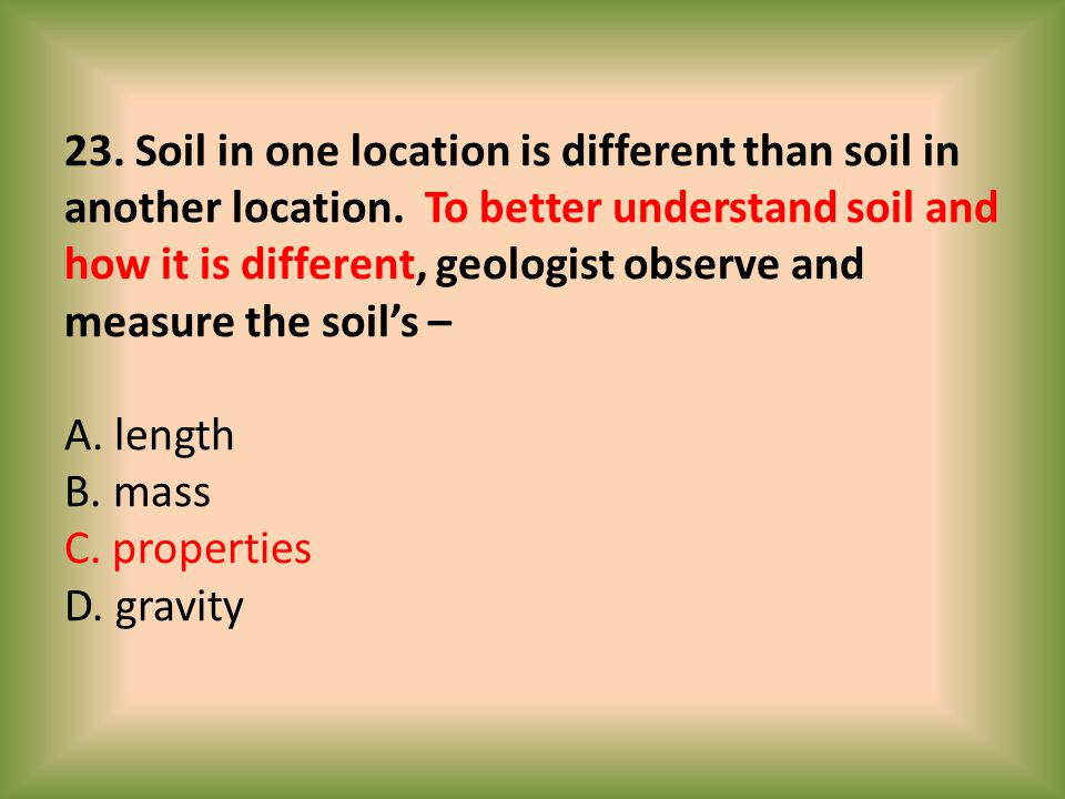 23. Soil in one location is different than soil in another location