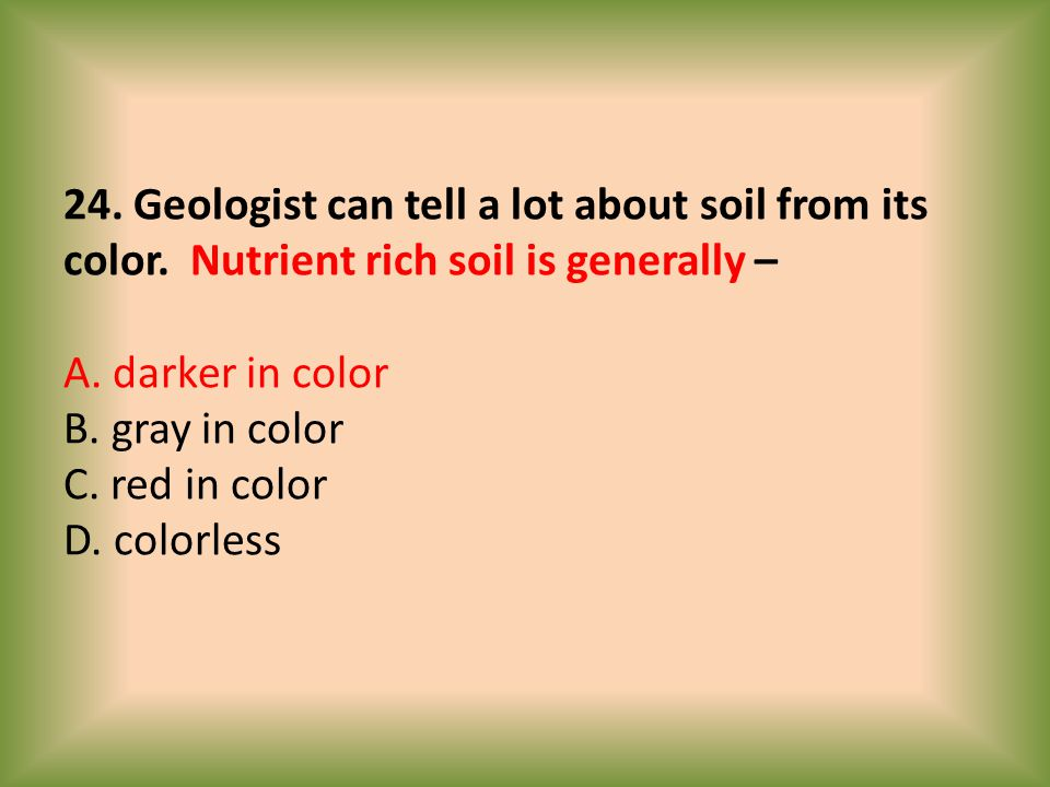 24. Geologist can tell a lot about soil from its color