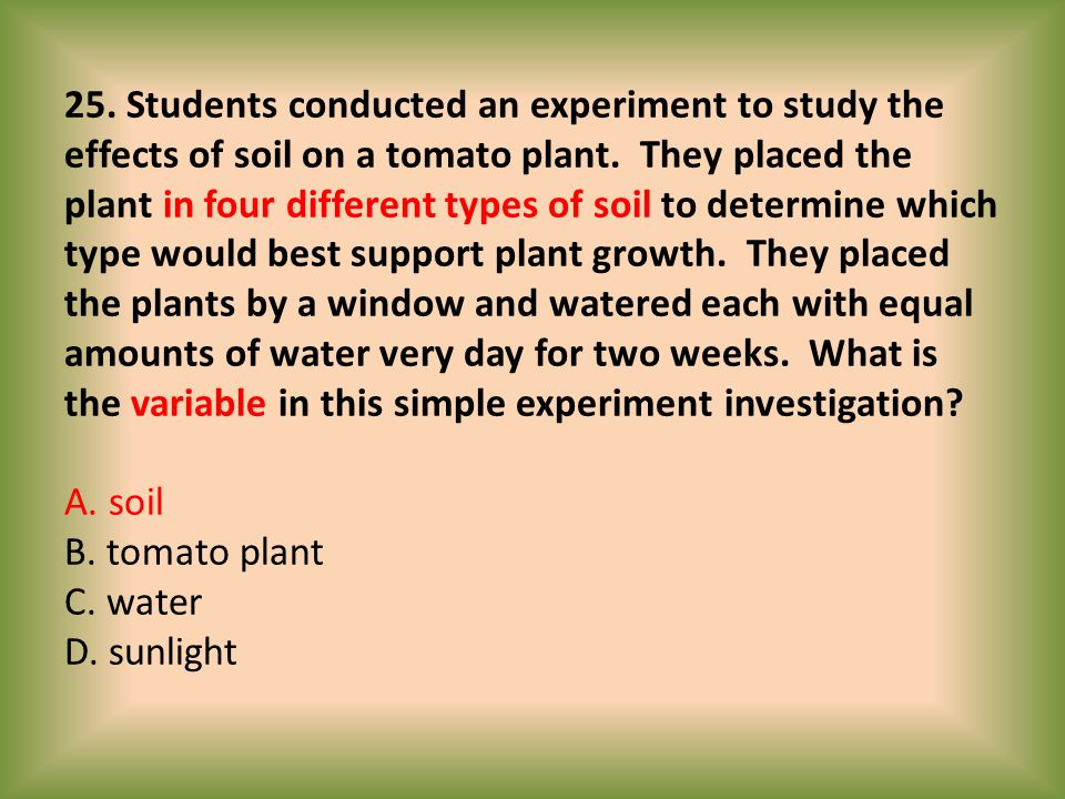 25. Students conducted an experiment to study the effects of soil on a tomato plant.