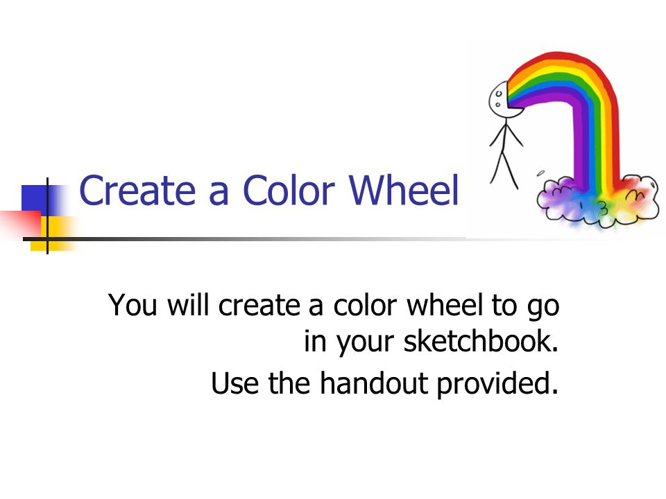 Create a Color Wheel You will create a color wheel to go in your sketchbook.