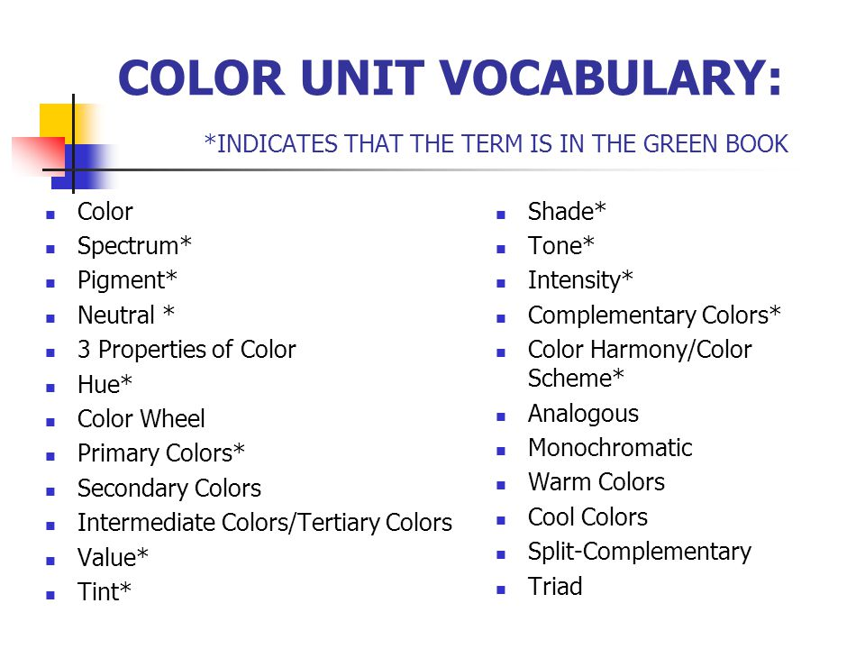 COLOR UNIT VOCABULARY: *INDICATES THAT THE TERM IS IN THE GREEN BOOK