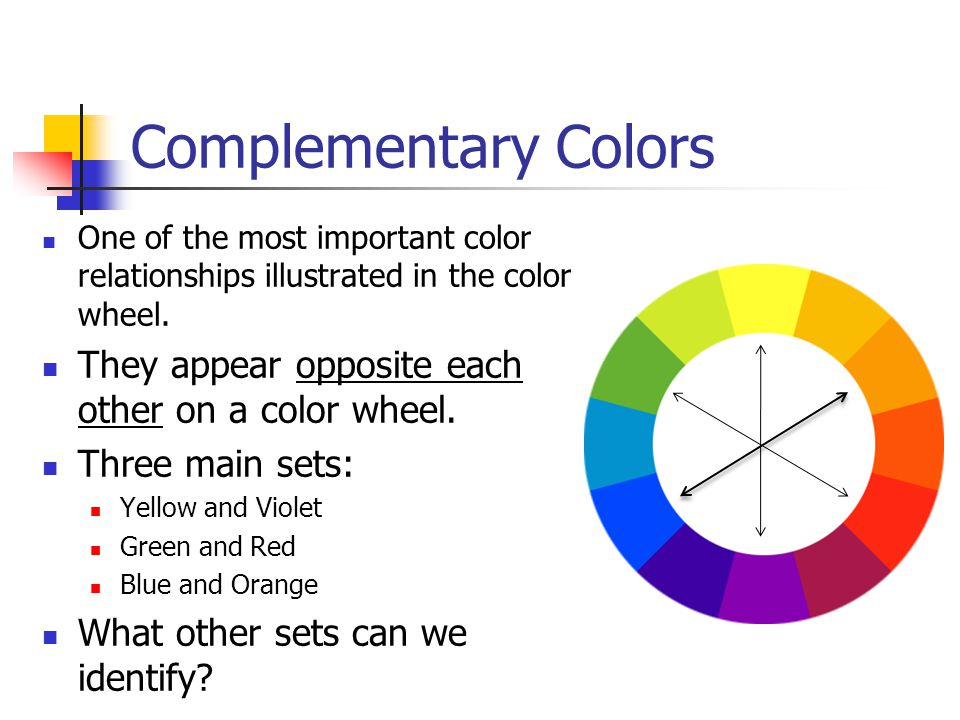 Complementary Colors They appear opposite each other on a color wheel.