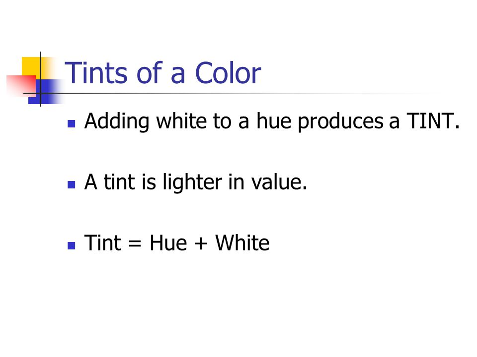 Tints of a Color Adding white to a hue produces a TINT.