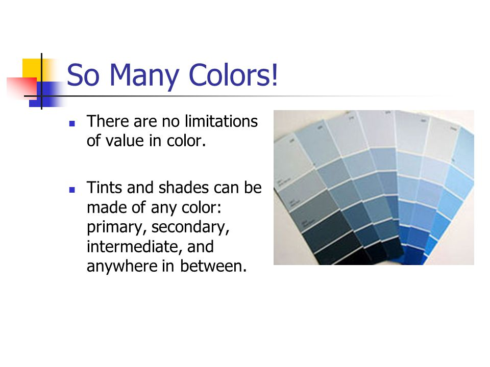 So Many Colors! There are no limitations of value in color.