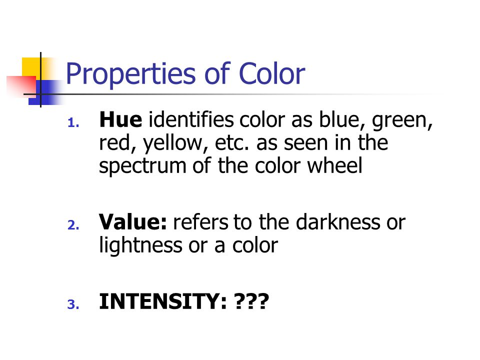 Properties of Color Hue identifies color as blue, green, red, yellow, etc. as seen in the spectrum of the color wheel.