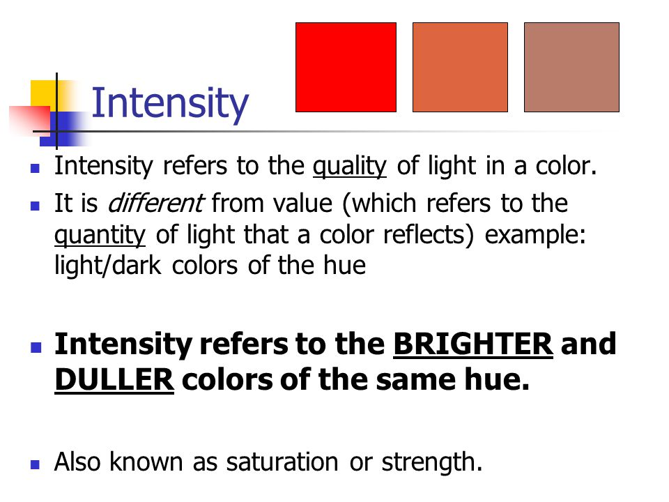 Intensity Intensity refers to the quality of light in a color.