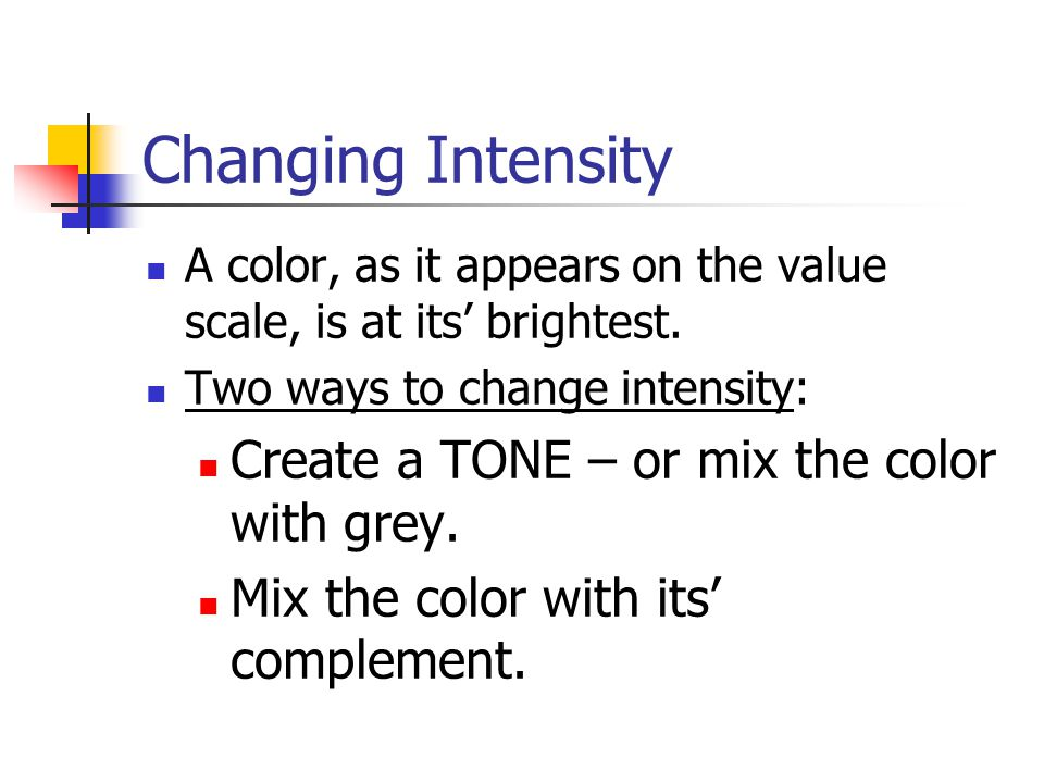 Changing Intensity Create a TONE – or mix the color with grey.