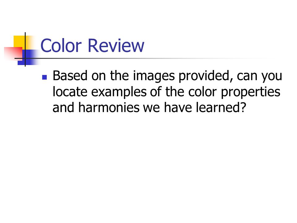 Color Review Based on the images provided, can you locate examples of the color properties and harmonies we have learned