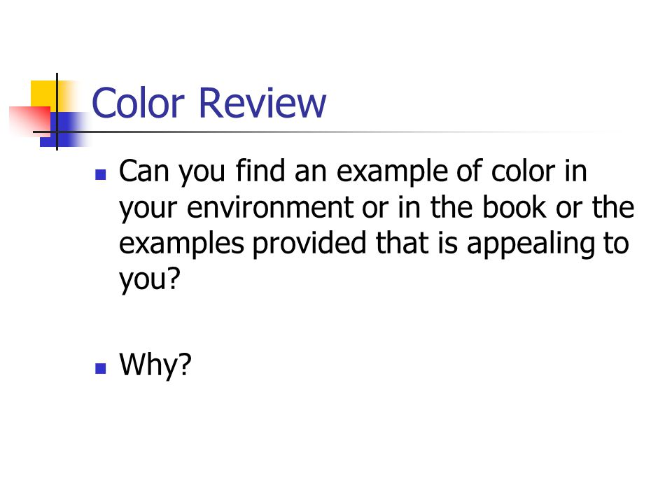 Color Review Can you find an example of color in your environment or in the book or the examples provided that is appealing to you