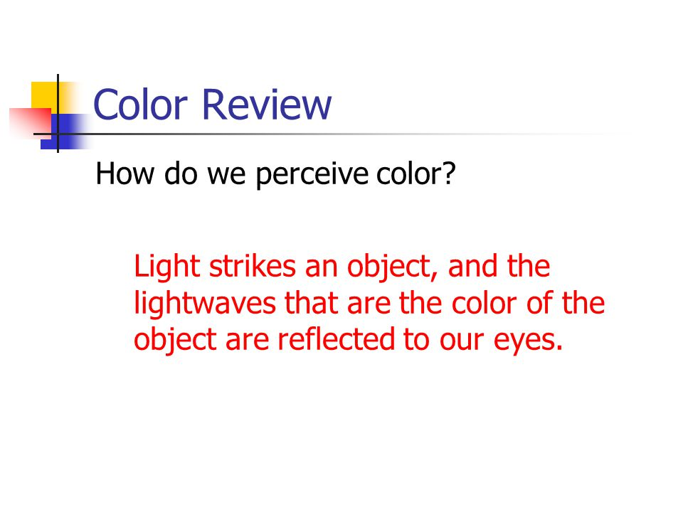 Color Review How do we perceive color.