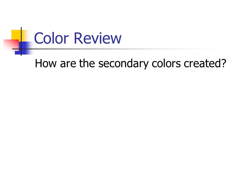 Color Review How are the secondary colors created