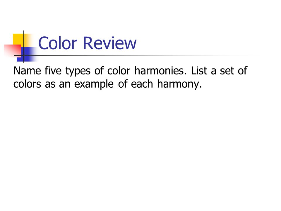 Color Review Name five types of color harmonies.