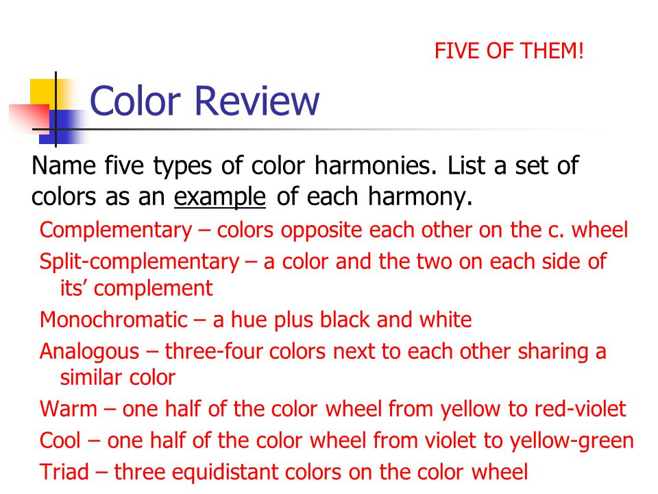 FIVE OF THEM! Color Review. Name five types of color harmonies. List a set of colors as an example of each harmony.
