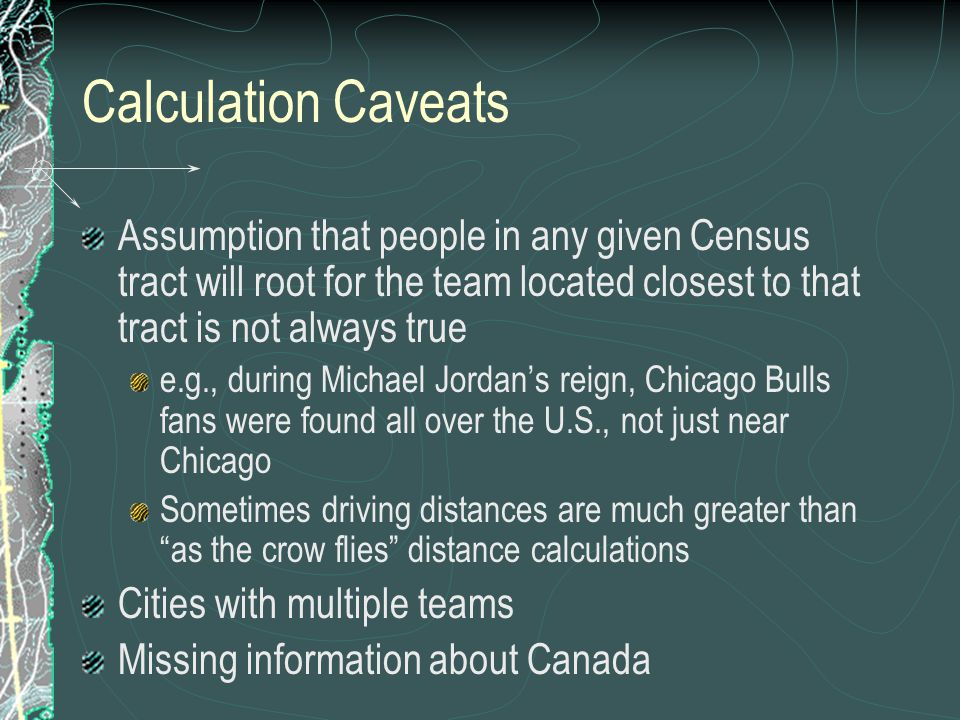 Calculation Caveats Assumption that people in any given Census tract will root for the team located closest to that tract is not always true.