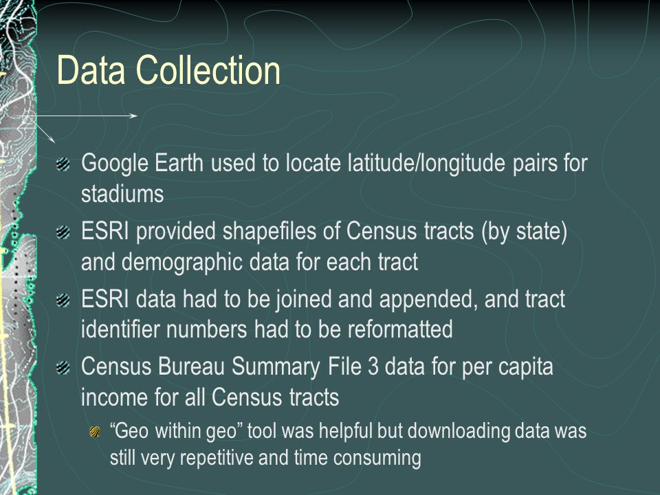Data Collection Google Earth used to locate latitude/longitude pairs for stadiums.