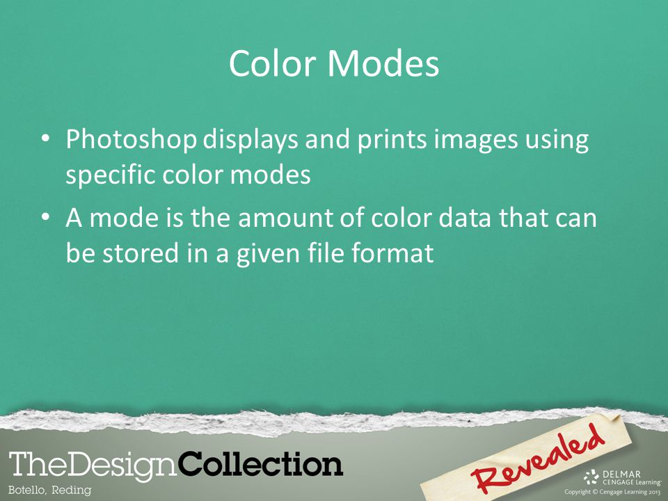 Color Modes Photoshop displays and prints images using specific color modes.