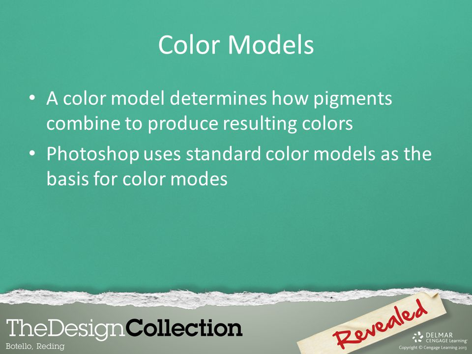 Color Models A color model determines how pigments combine to produce resulting colors.