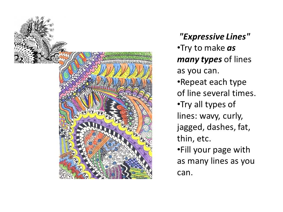 Expressive Lines Try to make as many types of lines as you can. Repeat each type of line several times.