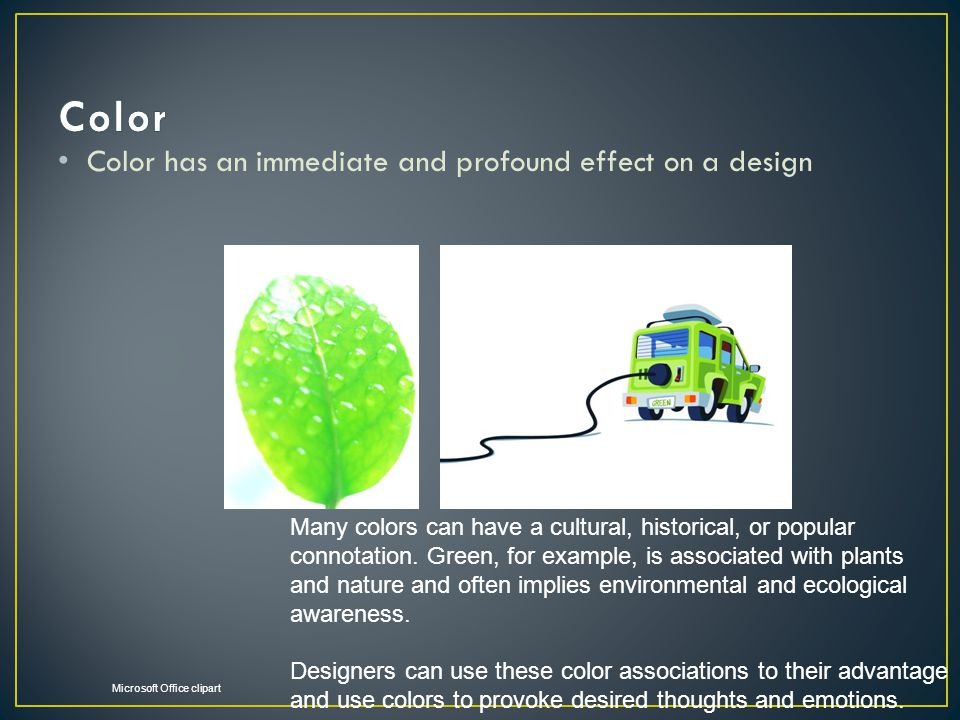 Color Color has an immediate and profound effect on a design