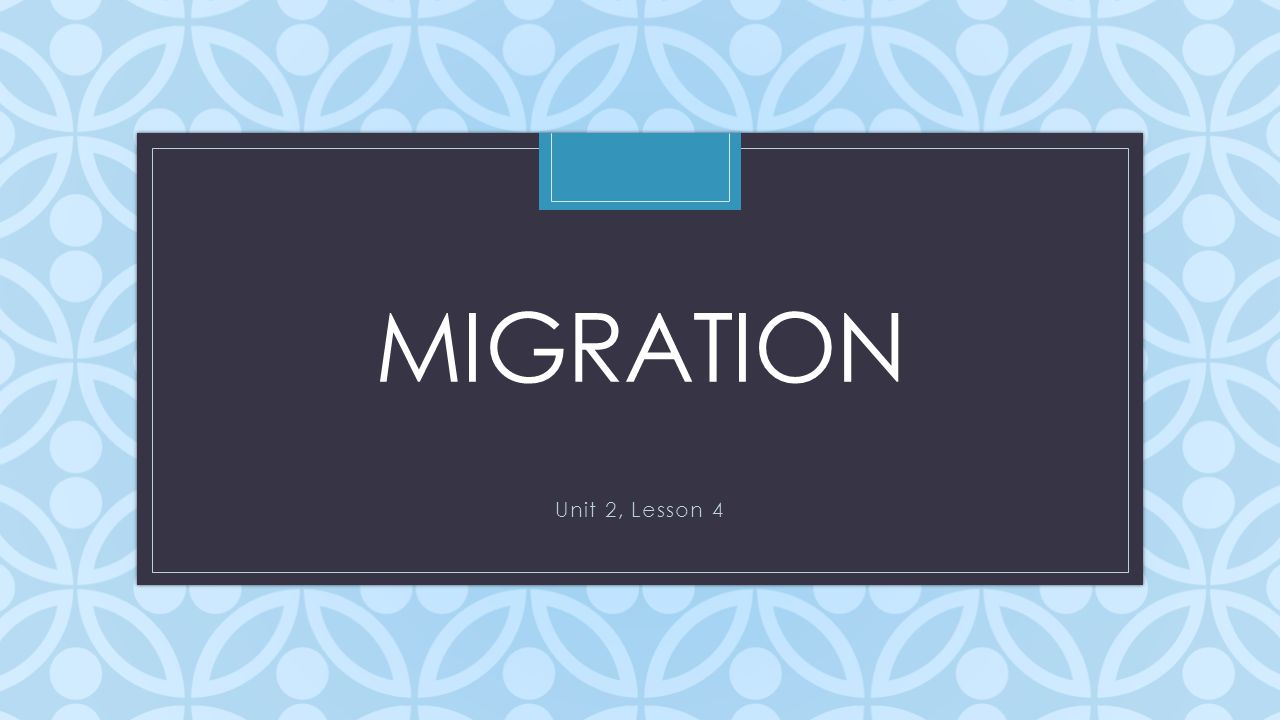 Migration Unit 2, Lesson 4