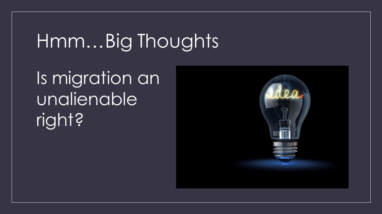 Hmm…Big Thoughts Is migration an unalienable right