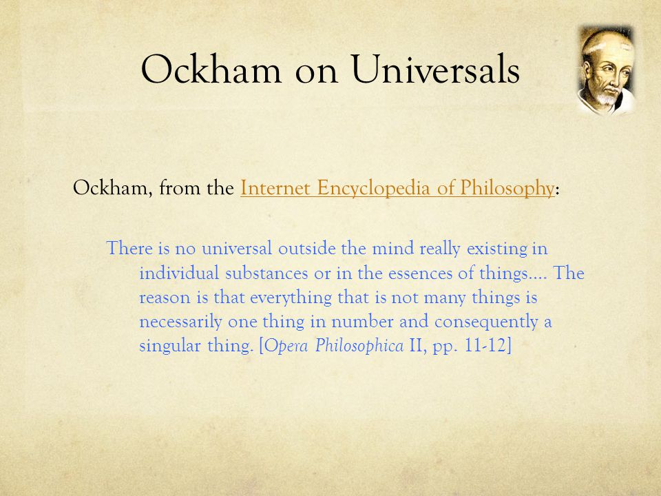 Ockham on Universals Ockham, from the Internet Encyclopedia of Philosophy: