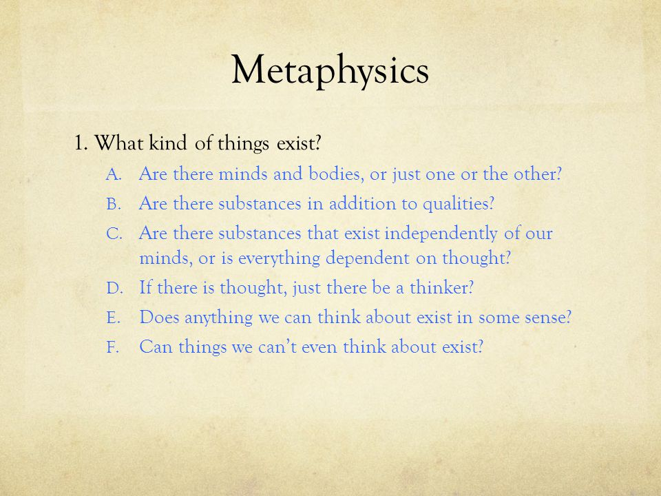 Metaphysics 1. What kind of things exist