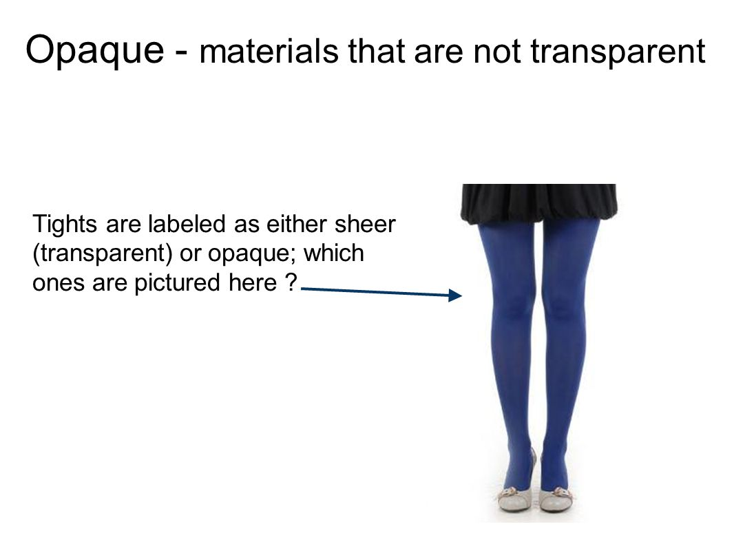 Opaque - materials that are not transparent