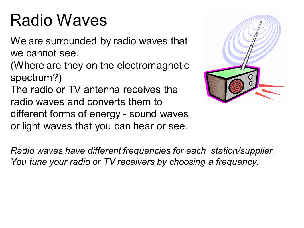 Radio Waves We are surrounded by radio waves that we cannot see.