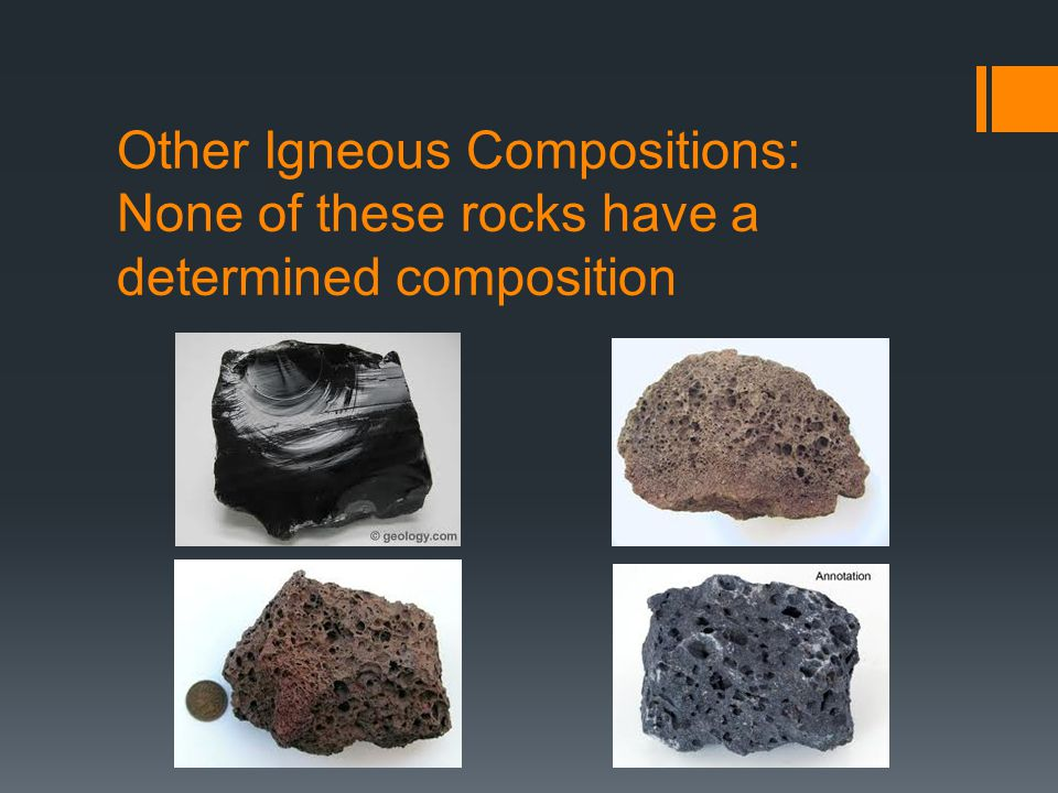 Other Igneous Compositions: None of these rocks have a determined composition