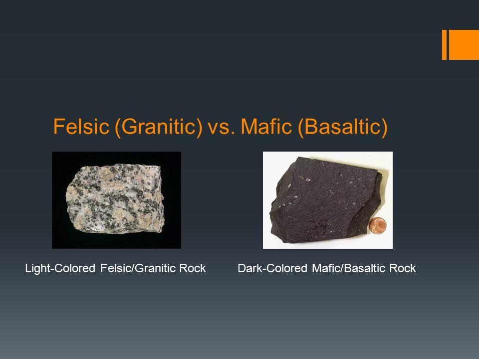 Felsic (Granitic) vs. Mafic (Basaltic)